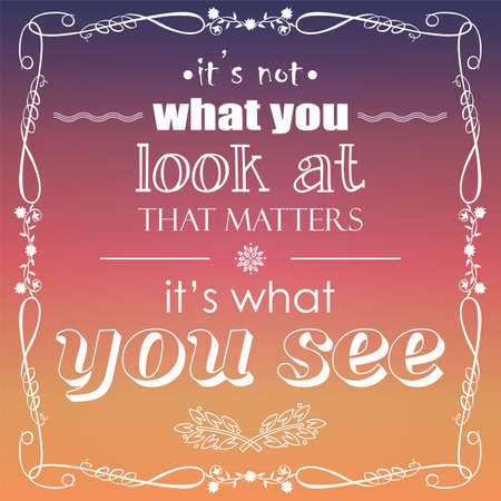 it: It s not what you look at that matters, it s what you see, quote, typographical background, vector