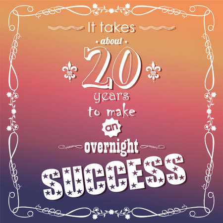 overnight: It takes about 20 years to make an overnight success, quote, typographical background, vector illustration Illustration