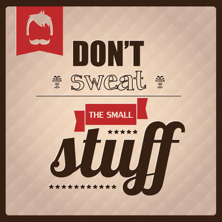 Quote, inspirational poster, typography design, don t sweat the small stuff, vector illustration
