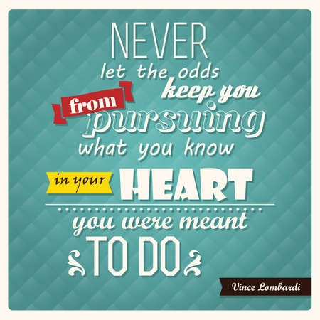 Quote by Vince Lombardi, inspirational poster, typographical, Never let the odds keep you from pursuing what you know in your heart you were meant to do, vector illustration Stock Illustratie