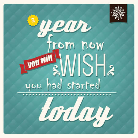 Quote, inspirational poster, typographical design, vector illustration, a year from now you will wish you had started today Vector