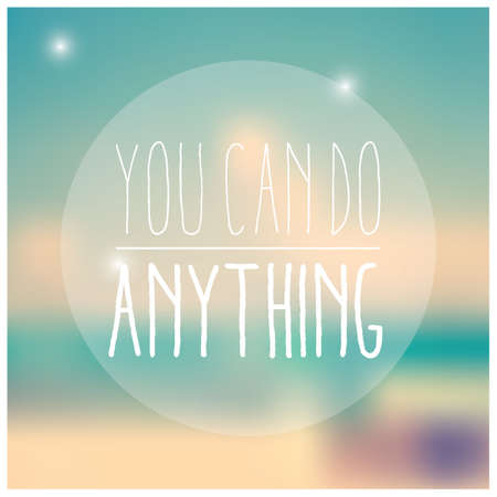 hope: Quote, inspirational poster, typographical design, you can do anything, blurred background, vector illustration