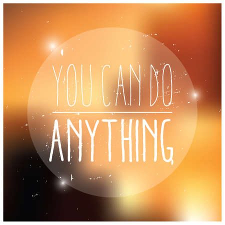 anything: Quote, inspirational poster, typographical design, you can do anything, blurred background, vector illustration