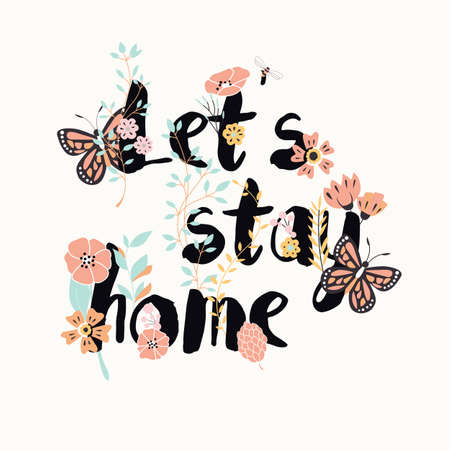 Flowers typography poster design, text and florals, lets stay home illustration