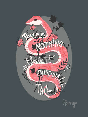 There is nothing as eloquent as a rattlesnake's tail, inspirational quote, handlettering design with decoration, native american proverb, vector illustration