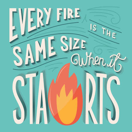 Every fire is the same size when it starts hand lettering typography modern poster design, vector illustration