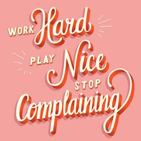 Work hard, play nice, stop complaining, hand lettering typography modern poster design, vector illustration Stock Illustratie