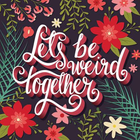 Lets be weird together, hand lettering typography modern poster design, vector illustration