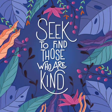 Seek to find. Those who are kind. Colorful poster design with hand lettering and floral decorative elements