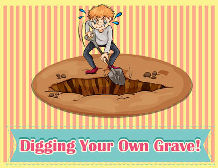 digging: Idiom says digging your own grave Illustration