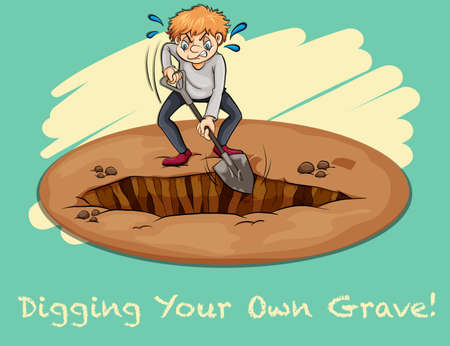 says: English idiom says digging your own grave
