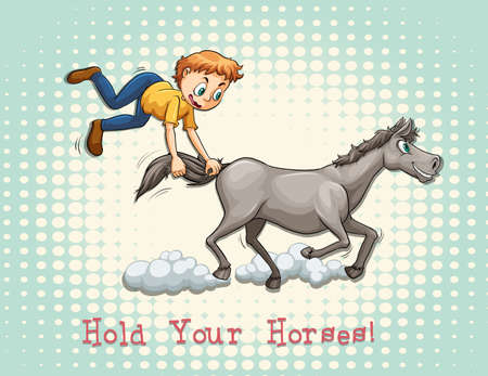 hold: Hold your horses idiom illustration