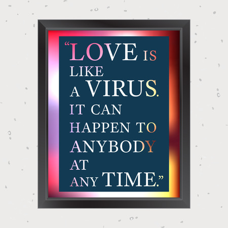 anybody: Quote Motivational Square. Inspirational Quote. Love is like a virus. It can happen to anybody at any time. Vector illustration. Illustration
