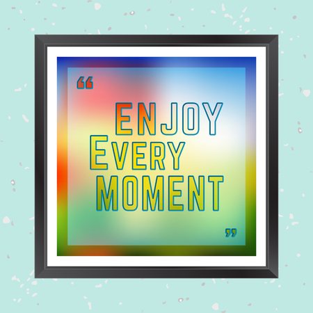 describing: Quote Motivational Square. Inspirational Quote. Enjoy every moment. It can happen to anybody at any time. Vector illustration.