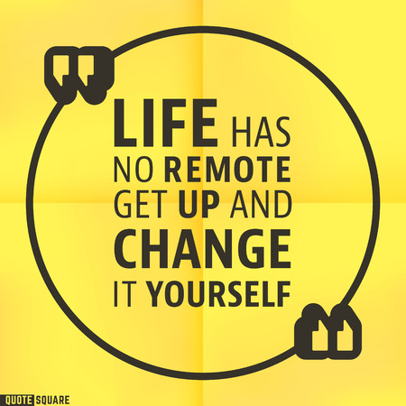get up: Quote Motivational Square template. Inspirational Quotes. Text Speech Bubble. Life has no remote get up and change it yourself.  Illustration