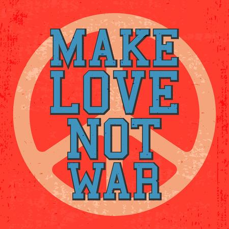 hacer el amor: Dise�o de la camiseta de impresi�n. Cartel de la vendimia, cita inspirada - hacer el amor, no la guerra. Ilustraci�n del vector.