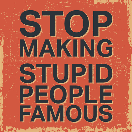 T-shirt print design. Stop making stupid people famous vintage stamp, poster. Quote motivational square. Inspirational quote. Printing and badge applique label t-shirts. Vector illustration.