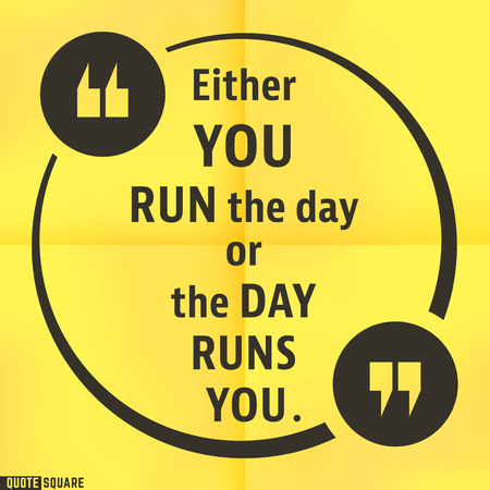 either: Quote motivational square template. Inspirational quotes bubble. Text speech bubble. Either you run the day or the day runs you. Vector illustration.