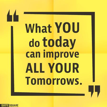 Citeren motiverende vierkante sjabloon. Inspirerende citaten bubble. Tekst tekstballon. Wat je doet vandaag de dag kan het verbeteren van al uw morgen. Vector illustratie. Stock Illustratie