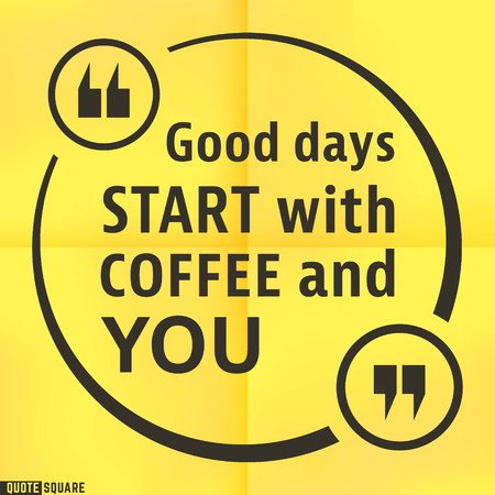 cite: Quote motivational square template. Inspirational quotes bubble. Text speech bubble. Good days start with coffee and you. Vector illustration.