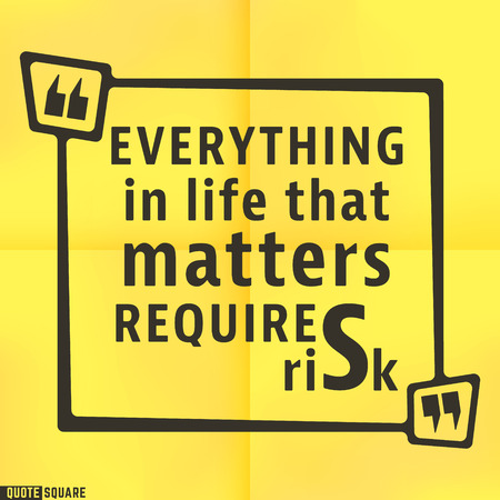 requires: Quote motivational square template. Inspirational quotes bubble. Text speech bubble. Everything in life that matters requires risk. Vector illustration. Illustration