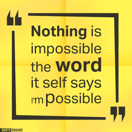 says: Quote motivational square template. Inspirational quotes box with slogan - Nothing is impossible, the word itself says i am possible. Vector illustration.