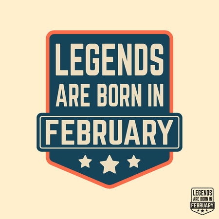 T-shirt print design. Legends are born in February vintage t shirt stamp. Badge applique, label t-shirts, jeans, casual wear. Vector illustration.