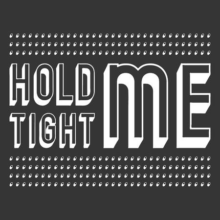 Hold me tight t shirt print