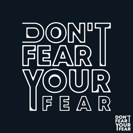 Do not fear your fear t-shirt print. Minimal design for t shirts applique, fashion slogan, badge, label clothing, jeans, and casual wear Ilustração