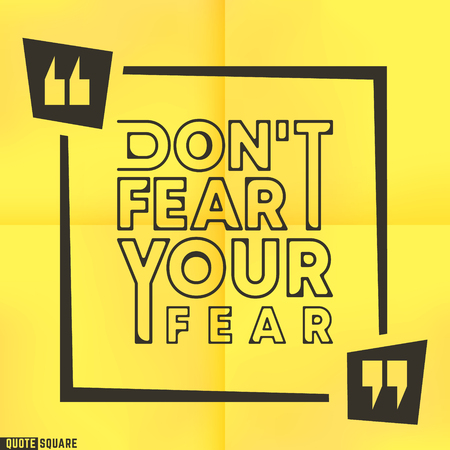 Quote motivational square template. Inspirational quotes box with a slogan - Do not fear your fear. Vector illustration.