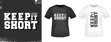 Keep it short t-shirt print for t shirts applique, fashion slogan, badge, label, tag clothing, jeans, and casual wear. Vector illustration.