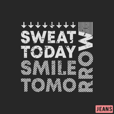 T-shirt print design. Sweat today - smile tomorrow vintage stamp. Printing and badge, applique, label, tag t shirts, jeans, casual and urban wear.