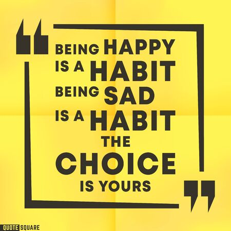 Quote motivational square template. Inspirational quotes box with a slogan - Being Happy is a habit. Being Sad is a habit. The choice is yours. Ilustracja
