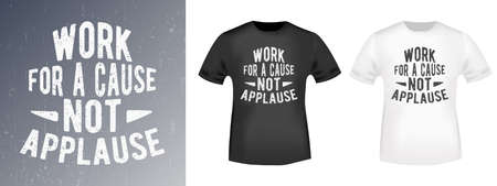 Work for a cause - not applause quote typography for t-shirt stamp, tee print, applique, fashion slogan, badge, label clothing, jeans, and casual wear. Vector illustration  イラスト・ベクター素材
