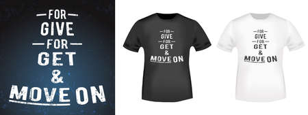 For give, for get and move on quote typography for t-shirt stamp, tee print, applique, fashion slogan, badge, label clothing, jeans, and casual wear. Vector illustration