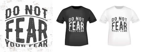 Do not fear your fear quote typography for t-shirt stamp, tee print, applique, fashion slogan, badge, label clothing, jeans, and casual wear. Vector illustration