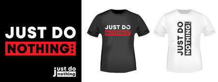 Just do nothing typography for t-shirt stamp, tee print, applique, fashion slogan, badge, label clothing, jeans, and casual wear. Vector illustration