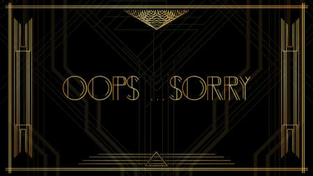 Art Deco Oops...Sorry text. Golden decorative greeting card, sign with vintage letters.
