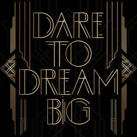 Art Deco Dare to dream big text. Golden decorative greeting card, sign with vintage letters.