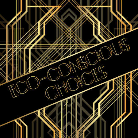 Art Deco Eco-conscious Choices text. Golden decorative greeting card, sign with vintage letters.