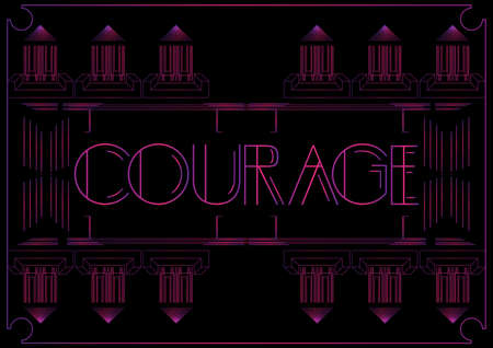 Art Deco Courage text. Decorative greeting card, sign with vintage letters.
