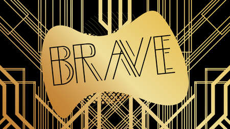 Art Deco Brave text. Golden decorative greeting card, sign with vintage letters.