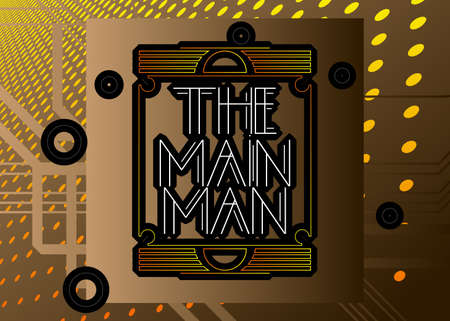 Art Deco The Main Man text. Decorative greeting card, sign with vintage letters. Illustration