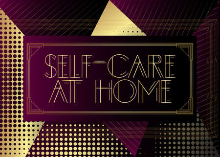Art Deco Self-care at Home text. Decorative greeting card, sign with vintage letters.