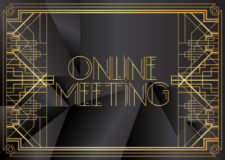 Art Deco Online Meeting text. Decorative greeting card, sign with vintage letters.