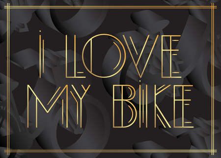 Art Deco I Love my Bike text. Decorative greeting card, sign with vintage letters.