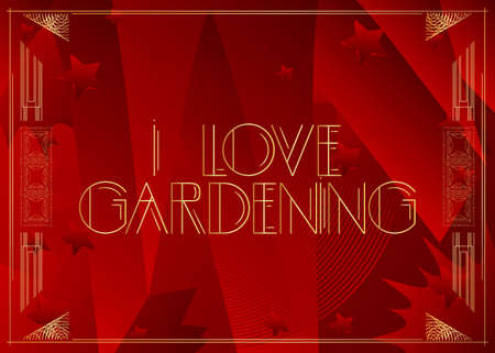 Art Deco I Love Gardening text. Decorative greeting card, sign with vintage letters.