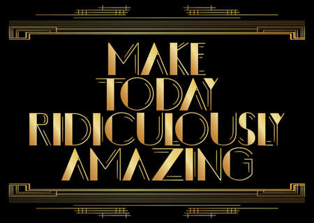Art Deco Make Today Ridiculously Amazing text. Decorative greeting card, sign with vintage letters.
