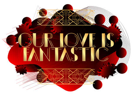 Art Deco Our Love is fantastic text. Decorative greeting card, sign with vintage letters.