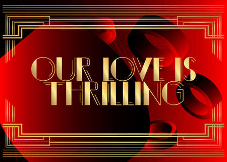 Art Deco Our Love is thrilling text. Decorative greeting card, sign with vintage letters.